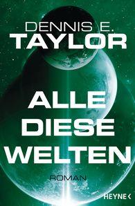 Dennis E.  Taylor - Alle diese Welten