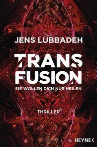 Jens  Lubbadeh - Transfusion - Sie wollen dich nur heilen