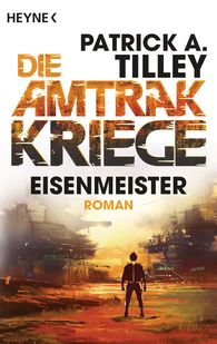 Patrick A.  Tilley - Eisenmeister - Die Amtrak-Kriege 3