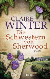 Claire  Winter - Die Schwestern von Sherwood