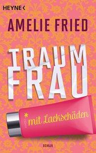 Amelie  Fried - Traumfrau mit Lackschäden