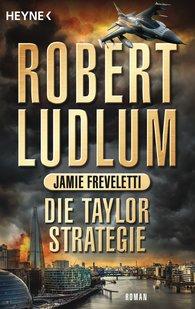 Robert  Ludlum, Jamie  Freveletti - Die Taylor-Strategie
