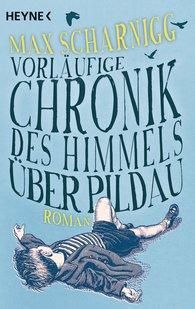 Max  Scharnigg - Vorläufige Chronik des Himmels über Pildau