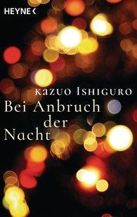 Kazuo  Ishiguro - Bei Anbruch der Nacht