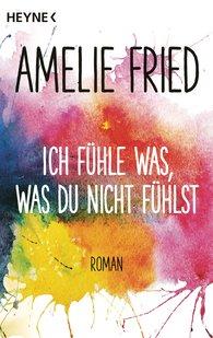 Amelie  Fried - Ich fühle was, was du nicht fühlst