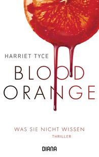 Harriet  Tyce - Blood Orange - Was sie nicht wissen