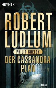 Robert  Ludlum, Philip  Shelby - Der Cassandra-Plan