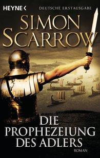 Simon  Scarrow - Die Prophezeiung des Adlers