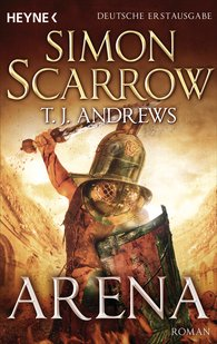 Simon  Scarrow, T. J.  Andrews - Arena