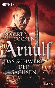 Robert  Focken - Arnulf - Das Schwert der Sachsen
