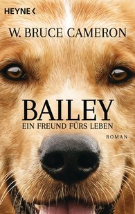W. Bruce  Cameron - Bailey - Ein Freund fürs Leben