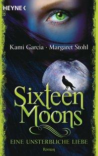 Kami  Garcia, Margaret  Stohl - Sixteen Moons - Eine unsterbliche Liebe