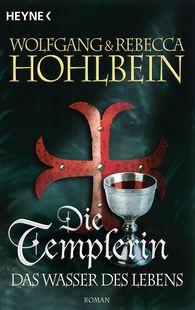 Wolfgang  Hohlbein, Rebecca  Hohlbein - Die Templerin – Das Wasser des Lebens