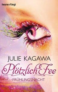 Julie  Kagawa - Plötzlich Fee - Frühlingsnacht