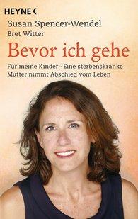 Susan  Spencer-Wendel, Bret  Witter - Bevor ich gehe