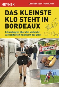 Axel  Krohn, Christian  Koch - The Smallest Loo is in Bordeaux ... and Other Curiosities from Reykjavik to Rhodes