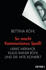 Bettina  Röhl - So macht Kommunismus Spaß