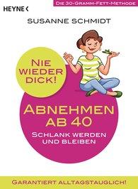 Susanne  Schmidt - Nie wieder dick - Abnehmen ab 40
