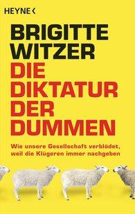 Brigitte  Witzer - Die Diktatur der Dummen