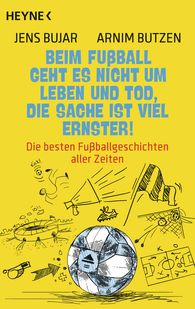 Jens  Bujar, Arnim  Butzen - Football is Not a Matter of Life and Death – It Is Far More Serious!