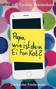 Cordula  Weidenbach - Papa, wie ist dein Ei Fon Kot?