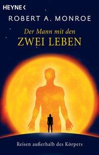 Robert A.  Monroe, Theodor A.  Knust  (Hrsg.) - Der Mann mit den zwei Leben