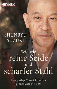 Shunryû  Suzuki - Seid wie reine Seide und scharfer Stahl