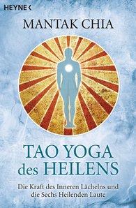 Mantak  Chia - Tao Yoga des Heilens