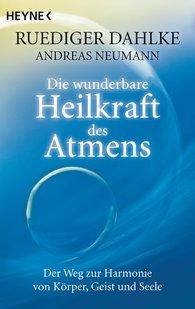 Ruediger  Dahlke, Andreas  Neumann - Die wunderbare Heilkraft des Atmens