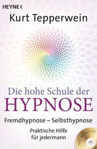 Kurt  Tepperwein - Die hohe Schule der Hypnose (Inkl. CD)