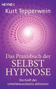 Kurt  Tepperwein - Das Praxisbuch der Selbsthypnose