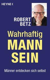 Robert  Betz - Truly Being a Man
