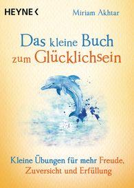 Miriam  Akhtar - Das kleine Buch zum Glücklichsein