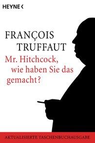 François  Truffaut - Mr. Hitchcock, wie haben Sie das gemacht?