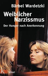 Bärbel  Wardetzki - Weiblicher Narzissmus
