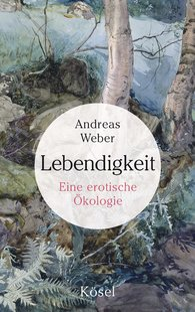 Andreas  Weber - Lebendigkeit