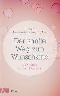 Annemarie  Schweizer-Arau - Der sanfte Weg zum Wunschkind