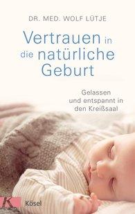 Wolf  Lütje - Vertrauen in die natürliche Geburt