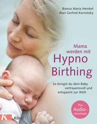 Bianca Maria  Heinkel, Jhari Gerlind  Kornetzky - Becoming a Mother with HypnoBirthing
