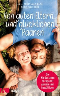 Anja Constance  Gaca, Christian  Gaca - Von guten Eltern ... und glücklichen Paaren