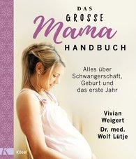 Vivian  Weigert, Dr. med. Wolf  Lütje - Das große Mama-Handbuch