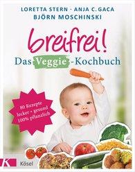 Loretta  Stern, Anja Constance  Gaca, Björn  Moschinski - Breifrei! Das Veggie-Kochbuch