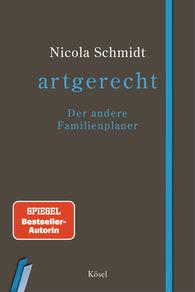 Nicola  Schmidt - artgerecht - Der andere Familienplaner