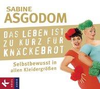 Sabine  Asgodom - Das Leben ist zu kurz für Knäckebrot