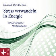 Dr. med. Uwe H.  Ross - Stress verwandeln in Energie