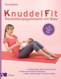 Tina  Schütze - Fit for Cuddling – A Post-partum Exercise Program That Includes Your Baby