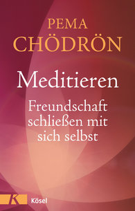 Pema  Chödrön - Meditieren - Freundschaft schließen mit sich selbst