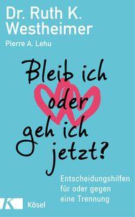 Ruth K.  Westheimer, Pierre A.  Lehu - Bleib ich oder geh ich jetzt?