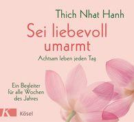 Thich Nhat Hanh - Sei liebevoll umarmt