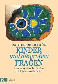 Rainer  Oberthür - Kinder und die großen Fragen